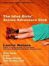 The Idiot Girls' Action-Adventure Club True Tales From A Magnificent & Clumsy Book in Oswego, Illinois