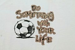 """""""Do Something With Your Life...Or Not"""" Soccer Tee, Cotton, Small in Westmont, Illinois"""
